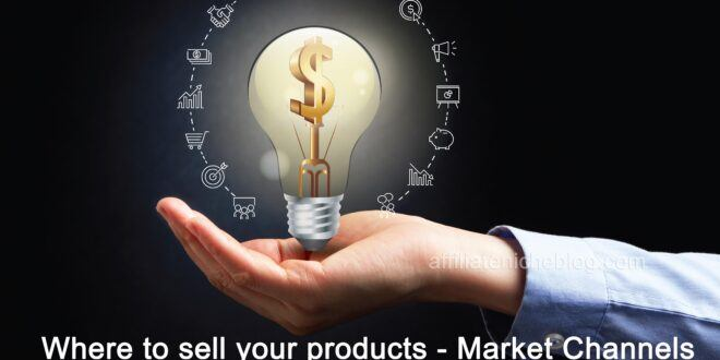 Where to sell your products - Market Channels
