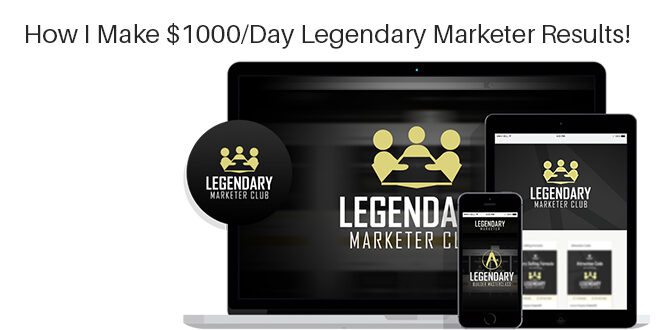 How I Make $1000/Day Legendary Marketer Results!