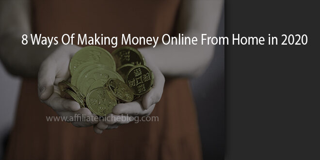 8 Ways Of Making Money Online From Home in 2020