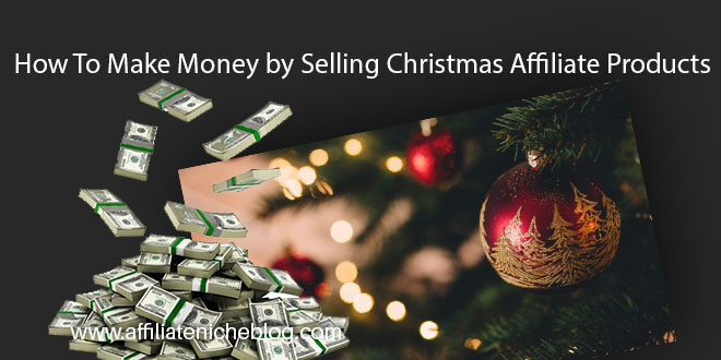 How to make money by selling Christmas affiliate products