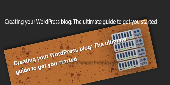 Creating your WordPress blog: The ultimate guide to get you started